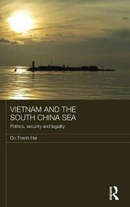 Vietnam and the South China Sea: Politics, Security and Legality - Do Thanh Hai - cover