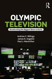 Olympic Television: Broadcasting the Biggest Show on Earth - Andrew C. Billings,James R. Angelini,Paul J. MacArthur - cover