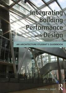 Integrating Building Performance with Design: An Architecture Student's Guidebook - Elizabeth J. Grant - cover