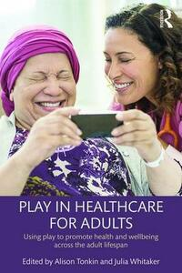 Play in Healthcare for Adults: Using play to promote health and wellbeing across the adult lifespan - cover