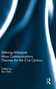 Refining Milestone Mass Communications Theories for the 21st Century - cover