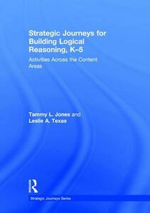 Strategic Journeys for Building Logical Reasoning, K-5: Activities Across the Content Areas - Tammy Jones,Leslie A. Texas - cover