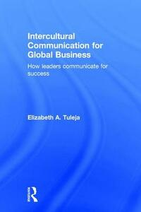 Intercultural Communication for Global Business: How leaders communicate for success - Elizabeth A. Tuleja - cover