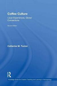 Coffee Culture: Local Experiences, Global Connections - Catherine M. Tucker - cover
