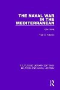The Naval War in the Mediterranean: 1914-1918 - Paul G. Halpern - cover