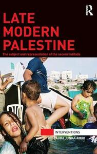 Late Modern Palestine: The subject and representation of the second intifada - Laura Junka-Aikio - cover