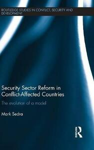 Security Sector Reform in Conflict-Affected Countries: The Evolution of a Model - Mark Sedra - cover