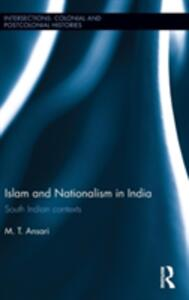 Islam and Nationalism in India: South Indian contexts - M. T. Ansari - cover