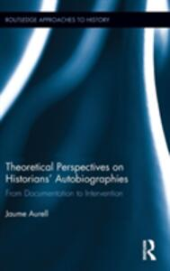 Theoretical Perspectives on Historians' Autobiographies: From Documentation to Intervention - Jaume Aurell - cover