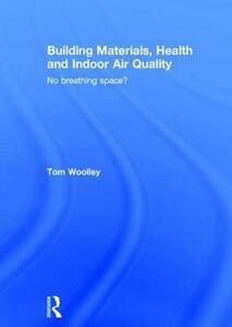 Building Materials, Health and Indoor Air Quality: No Breathing Space? - Tom Woolley - cover