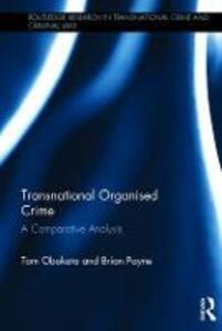 Transnational Organised Crime: A Comparative Analysis - Tom Obokata,Brian Payne - cover