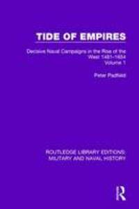 Tide of Empires: Decisive Naval Campaigns in the Rise of the West Volume 1 1481-1654 - Peter Padfield - cover