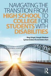 Navigating the Transition from High School to College for Students with Disabilities - Meg Grigal,Joseph Madaus,Lyman Dukes - cover