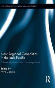New Regional Geopolitics in the Indo-Pacific: Drivers, Dynamics and Consequences - cover