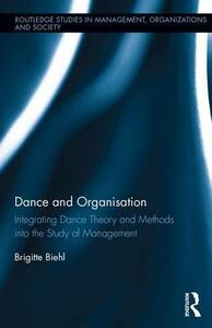 Dance and Organization: Integrating Dance Theory and Methods into the Study of Management - Brigitte Biehl - cover