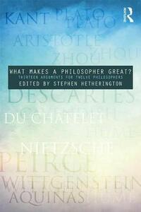 What Makes a Philosopher Great?: Thirteen Arguments for Twelve Philosophers - cover