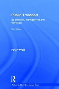 Public Transport: Its Planning, Management and Operation - Peter R. White - cover