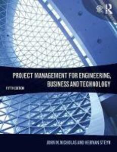 Project Management for Engineering, Business and Technology - John M. Nicholas,Herman Steyn - cover