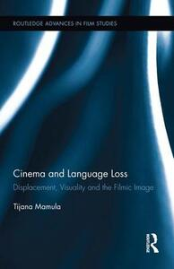 Cinema and Language Loss: Displacement, Visuality and the Filmic Image - Tijana Mamula - cover
