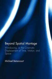 Beyond Spatial Montage: Windowing, or the Cinematic Displacement of Time, Motion, and Space - Michael Betancourt - cover