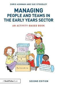 Managing People and Teams in the Early Years Sector: An activity-based book - Chris Ashman,Sue Stoodley - cover