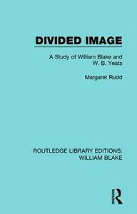 Divided Image: A Study of William Blake and W. B. Yeats - Rudd E. Margaret - cover