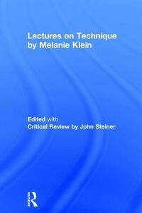 Lectures on Technique by Melanie Klein: Edited with Critical Review by John Steiner - Melanie Klein - cover