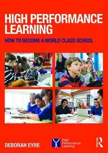 High Performance Learning: How to become a world class school - Deborah Eyre - cover