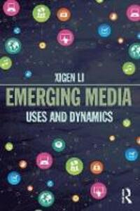 Emerging Media: Uses and Dynamics - Xigen Li - cover