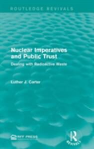 Nuclear Imperatives and Public Trust: Dealing with Radioactive Waste - Luther J. Carter - cover