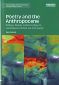 Poetry and the Anthropocene: Ecology, biology and technology in contemporary British and Irish poetry - Sam Solnick - cover
