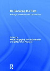 Re-Enacting the Past: Heritage, Materiality and Performance - cover