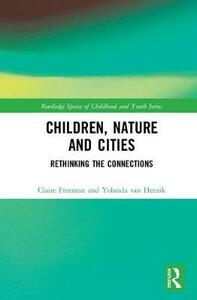 Children, Nature and Cities: Rethinking the Connections - Claire Freeman - cover