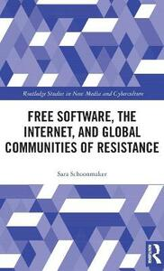 Free Software, the Internet, and Global Communities of Resistance - Sara Schoonmaker - cover