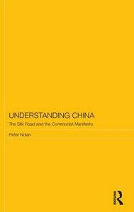 Understanding China: The Silk Road and the Communist Manifesto - Peter Nolan - cover