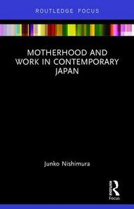 Motherhood and Work in Contemporary Japan - Nishimura Junko - cover