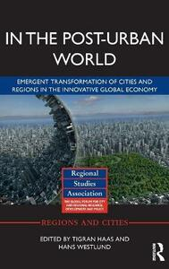 In The Post-Urban World: Emergent Transformation of Cities and Regions in the Innovative Global Economy - cover