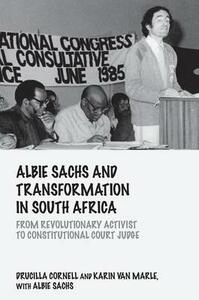 Albie Sachs and Transformation in South Africa: From Revolutionary Activist to Constitutional Court Judge - Ucilla Cornell,Karin Van Marle,Albie Sachs - cover