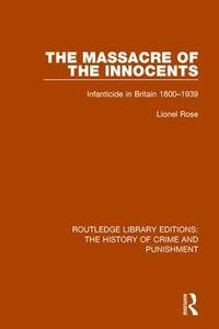 Massacre of the Innocents: Infanticide in Great Britain 1800-1939 - Lionel Rose - cover
