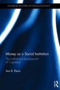 Money as a Social Institution: The Institutional Development of Capitalism - Ann E. Davis - cover
