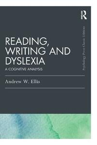 Reading, Writing and Dyslexia: A Cognitive Analysis - Andrew W. Ellis - cover