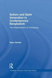 Sufism and Saint Veneration in Contemporary Bangladesh: The Maijbhandaris of Chittagong - Hans Harder - cover