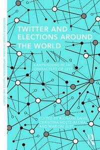 Twitter and Elections Around the World: Campaigning in 140 Characters or Less - cover