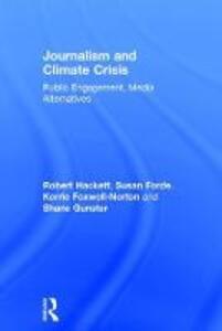 Journalism and Climate Crisis: Public Engagement, Media Alternatives - Robert A. Hackett,Susan Forde,Shane Gunster - cover