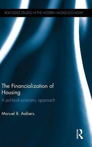 The Financialization of Housing: A political economy approach - Manuel B. Aalbers - cover