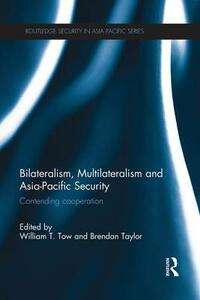 Bilateralism, Multilateralism and Asia-Pacific Security: Contending Cooperation - cover