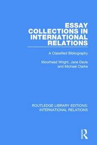 Essay Collections in International Relations: A Classified Bibliography - Moorhead Wright,Jane Davis,Michael Clarke - cover