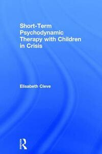 Short-term Psychodynamic Therapy with Children in Crisis - Elisabeth Cleve - cover