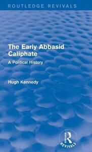 The Early Abbasid Caliphate: A Political History - Hugh Kennedy - cover
