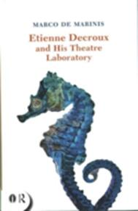 Etienne Decroux and his Theatre Laboratory - Marco de Marinis - cover